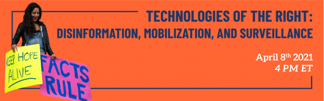 Technologies of the Right: Disinformation, Mobilization, and Surveillance on April 8 at 4pm ET