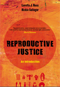 The cover of the book Reproductive Justice by Loretta J. Ross and Rickie Solinger