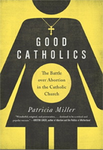 The cover of the book Good Catholics by Patricia Miller