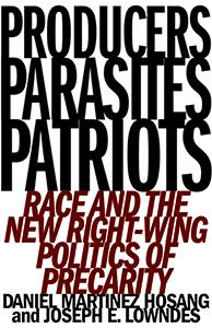 Producers, Parasites, Patriots by Daniel Martinez HoSang and Joseph E. Lowndes