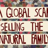 "From the cover of PE Winter 2015: the words ""A Global Scam: Selling the 'Natural Family'"""